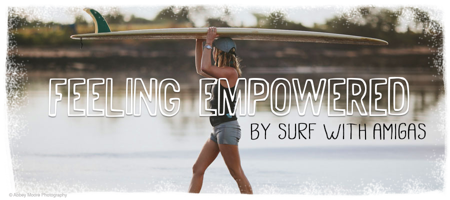 Feeling Empowered by Surf With Amigas